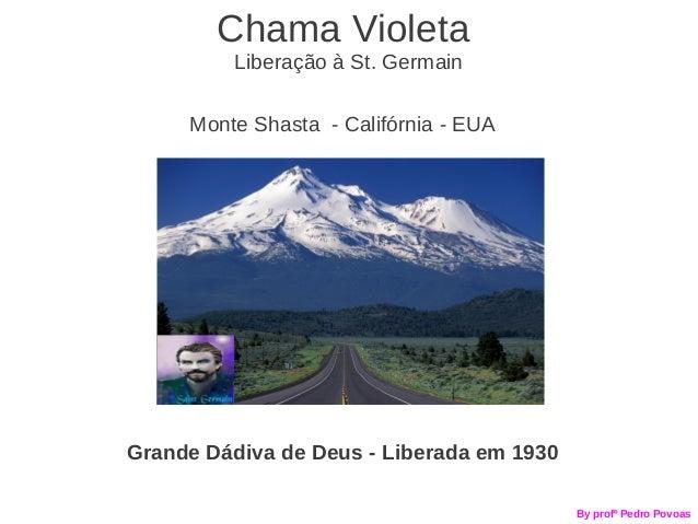 Chama Violeta          Liberação à St. Germain     Monte Shasta - Califórnia - EUAGrande Dádiva de Deus - Liberada em 1930...