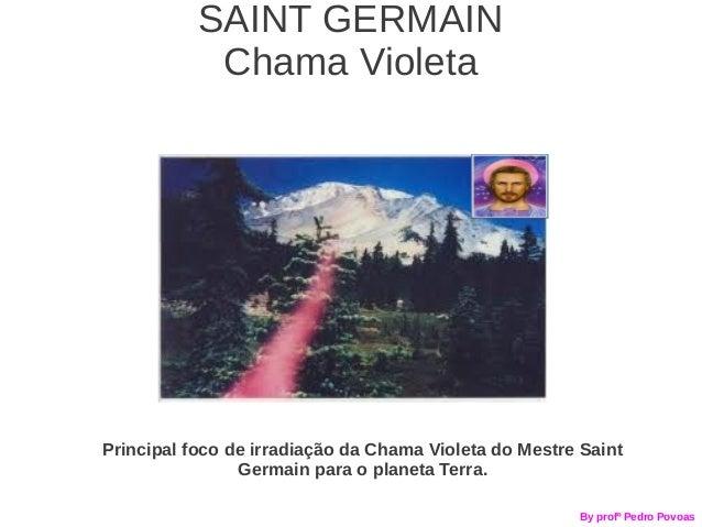 SAINT GERMAIN            Chama VioletaPrincipal foco de irradiação da Chama Violeta do Mestre Saint                Germain...