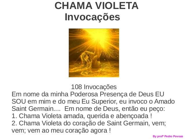 CHAMA VIOLETA              Invocações                   108 InvocaçõesEm nome da minha Poderosa Presença de Deus EUSOU em ...