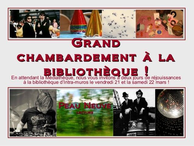 Grand chambardement à la bibliothèque ! réjouissances En attendant la Médiathèque, nous vous invitons à deux jours de à la...