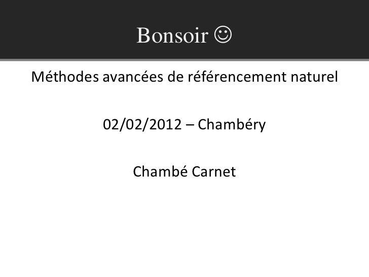 Bonsoir Méthodes avancées de référencement naturel         02/02/2012 – Chambéry             Chambé Carnet