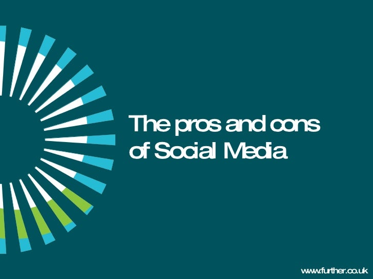 The pros and cons  of Social Media www.further.co.uk