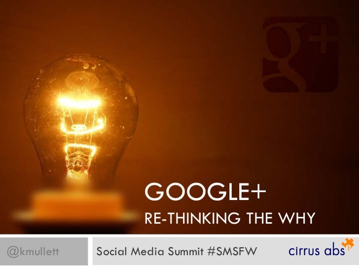 GOOGLE+                   RE-THINKING THE WHY@kmullett   Social Media Summit #SMSFW