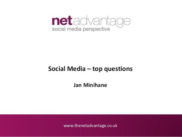 Social Media – top questions         Jan Minihane     www.thenetadvantage.co.uk