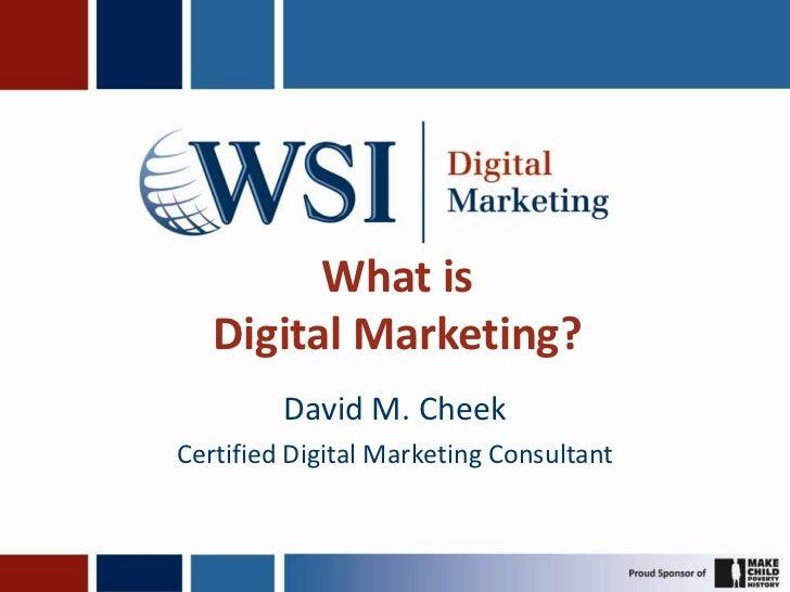 What is   Digital Marketing?         David M. CheekCertified Digital Marketing Consultant