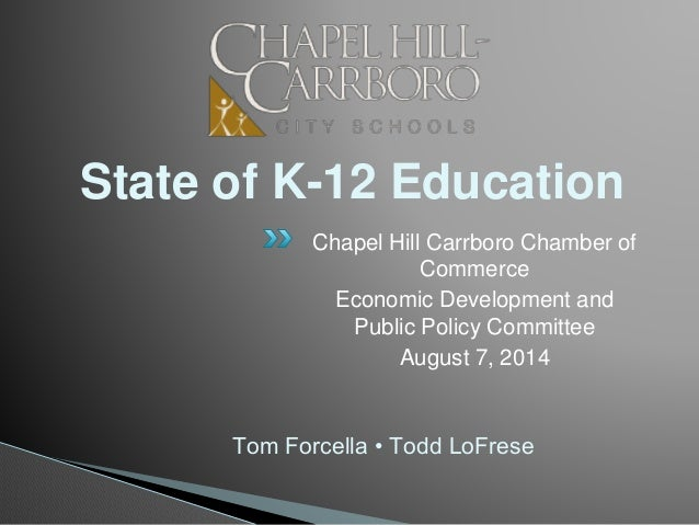 State of K-12 Education Chapel Hill Carrboro Chamber of Commerce Economic Development and Public Policy Committee August 7...