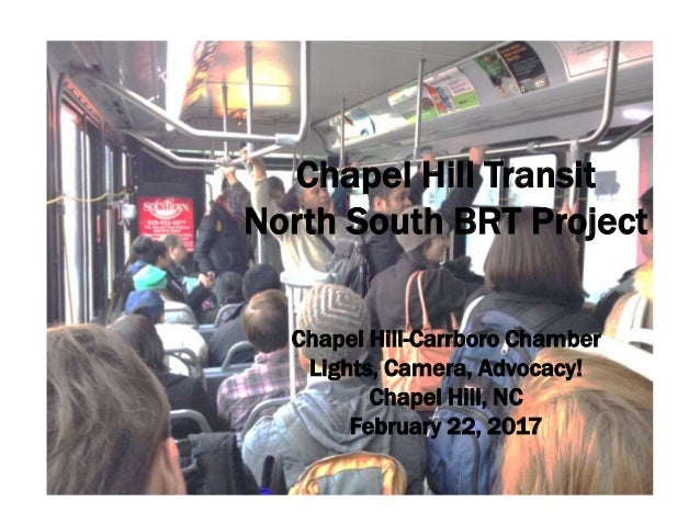 Chapel Hill Transit North South BRT Project Chapel Hill-Carrboro Chamber Lights, Camera, Advocacy! Chapel Hill, NC Februar...