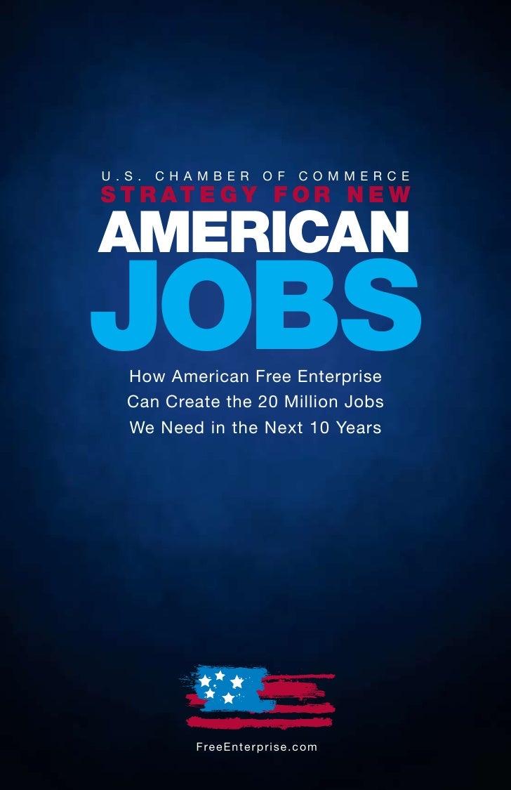 U.S.   CHAMBER             OF       COMMERCE S T R AT E G Y F OR N E W  AMERICAN JOBS   How American Free Enterprise   Can...
