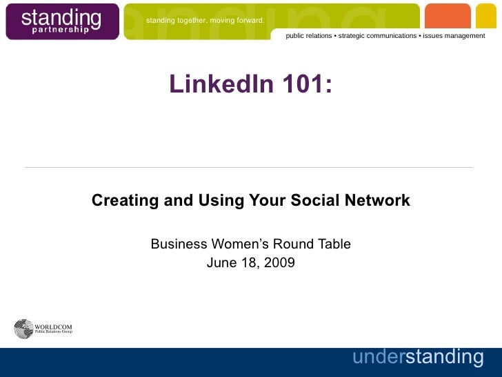 LinkedIn 101: Creating and Using Your Social Network Business Women's Round Table June 18, 2009