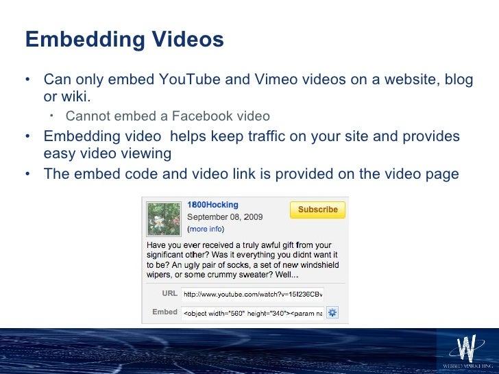 Embedding Videos <ul><li>Can only embed YouTube and Vimeo videos on a website, blog or wiki.  </li></ul><ul><ul><li>Cannot...