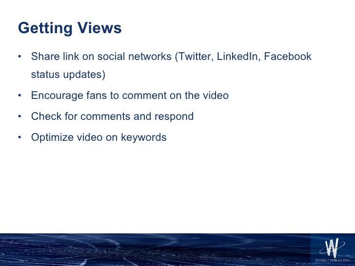 Getting Views <ul><li>Share link on social networks (Twitter, LinkedIn, Facebook status updates) </li></ul><ul><li>Encoura...