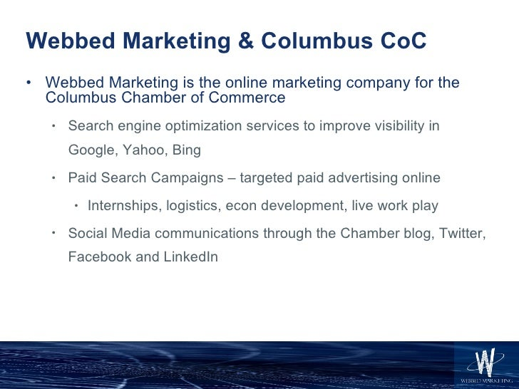Webbed Marketing & Columbus CoC <ul><li>Webbed Marketing is the online marketing company for the Columbus Chamber of Comme...