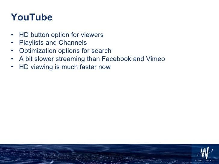 YouTube <ul><li>HD button option for viewers  </li></ul><ul><li>Playlists and Channels  </li></ul><ul><li>Optimization opt...