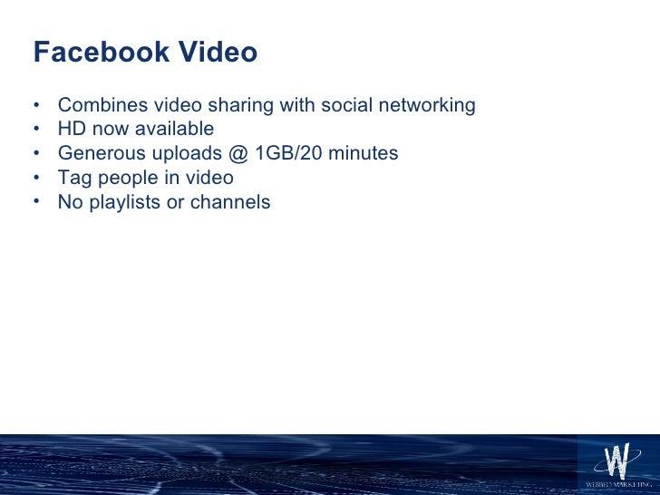 Facebook Video <ul><li>Combines video sharing with social networking </li></ul><ul><li>HD now available </li></ul><ul><li>...