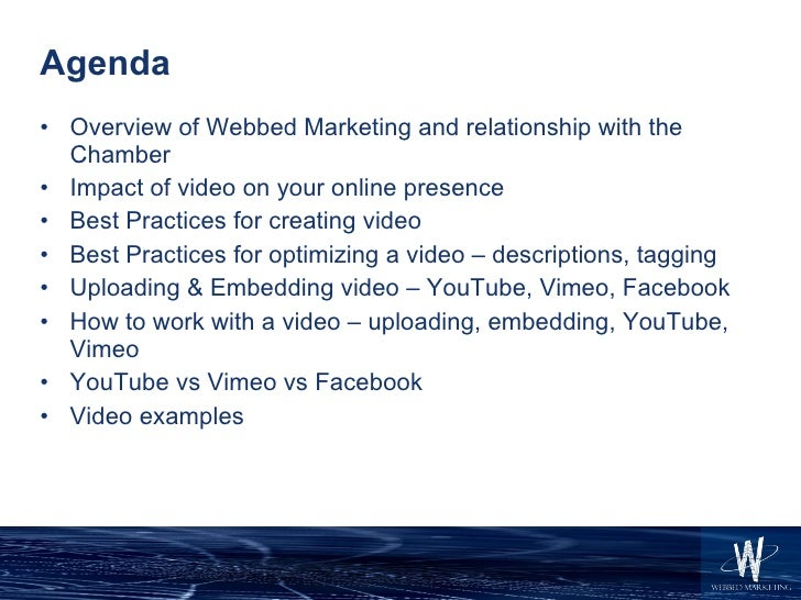 Agenda <ul><li>Overview of Webbed Marketing and relationship with the Chamber </li></ul><ul><li>Impact of video on your on...