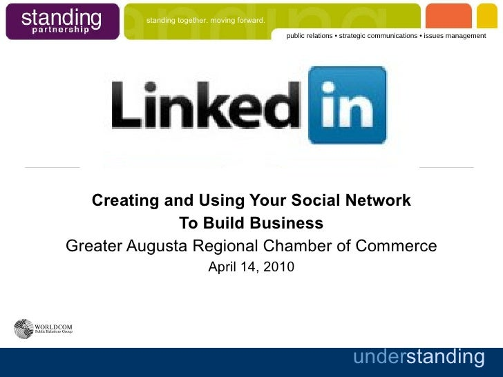 Creating and Using Your Social Network To Build Business Greater Augusta Regional Chamber of Commerce April 14, 2010