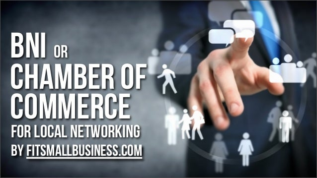 BNI Or Chamber of Commerce For Local Networking  by FitSmallBusiness.com
