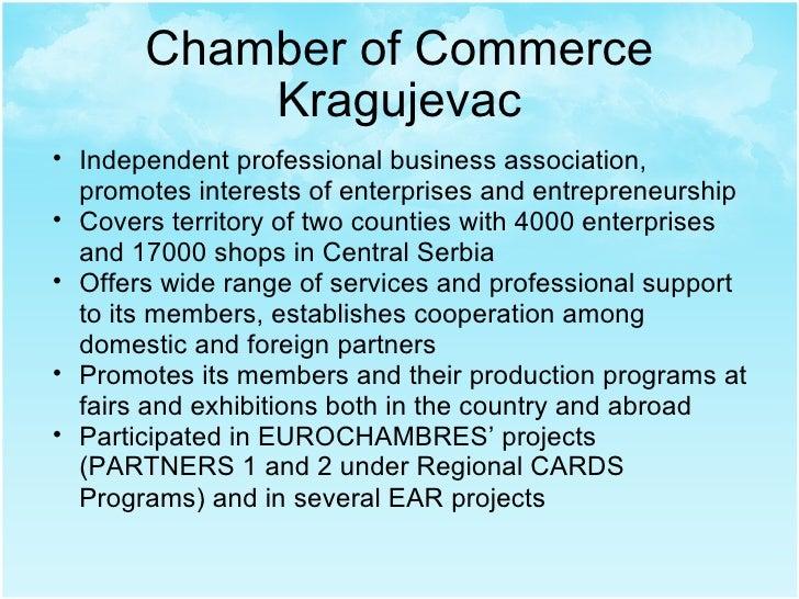 Chamber of Commerce Kragujevac <ul><ul><li>Independent professional business association, promotes interests of enterprise...
