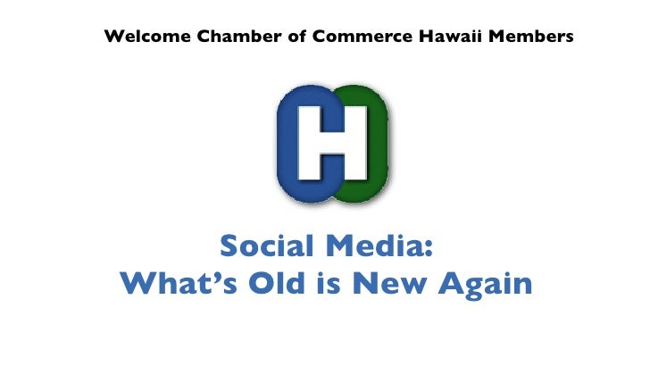 Welcome Chamber of Commerce Hawaii Members      Social Media: What's Old is New Again