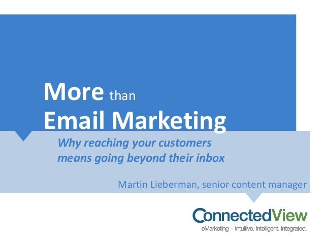 More thanEmail MarketingWhy reaching your customersmeans going beyond their inboxMartin Lieberman, senior content manager