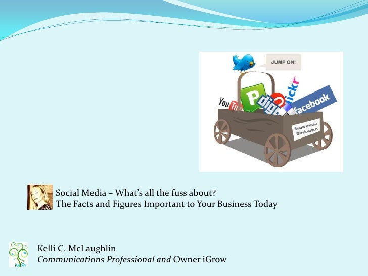Social Media – What's all the fuss about?     The Facts and Figures Important to Your Business Today    Kelli C. McLaughli...