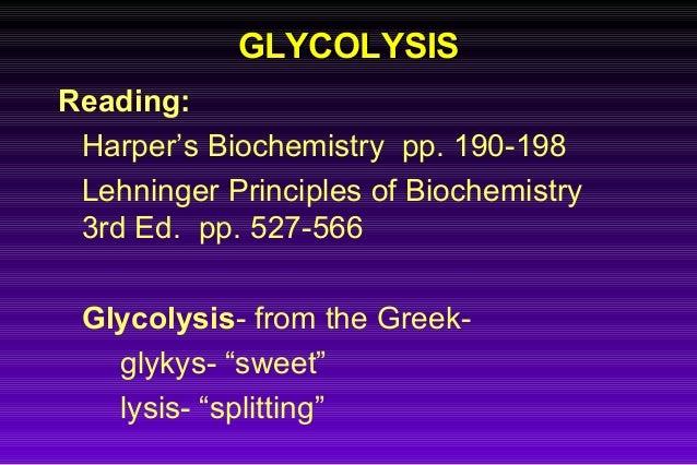 GLYCOLYSISGLYCOLYSIS Reading: Harper's Biochemistry pp. 190-198 Lehninger Principles of Biochemistry 3rd Ed. pp. 527-566 G...