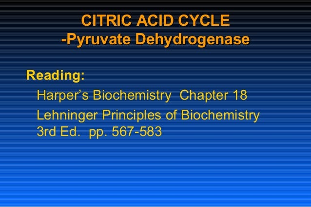 CITRIC ACID CYCLECITRIC ACID CYCLE -Pyruvate Dehydrogenase-Pyruvate Dehydrogenase Reading: Harper's Biochemistry Chapter 1...