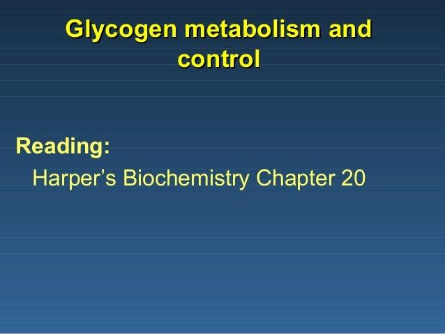 Glycogen metabolism andGlycogen metabolism and controlcontrol Reading: Harper's Biochemistry Chapter 20