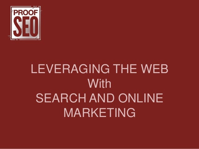 LEVERAGING THE WEBWithSEARCH AND ONLINEMARKETING