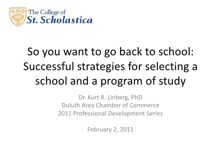 So you want to go back to school: Successful strategies for selecting a school and a program of study<br />Dr. Kurt R. Lin...