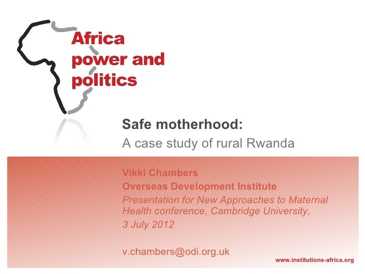 Safe motherhood:A case study of rural RwandaVikki ChambersOverseas Development InstitutePresentation for New Approaches to...