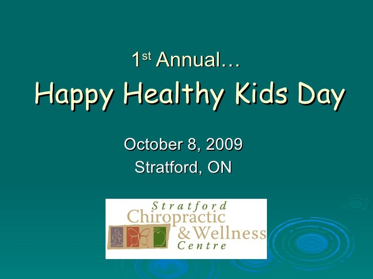 1 st  A nnual …   Happy Healthy Kids Day October 8, 2009 Stratford, ON