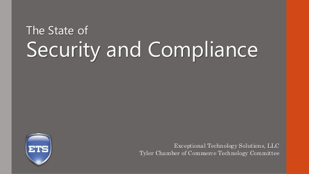 The State of  Security and Compliance  Exceptional Technology Solutions, LLC Tyler Chamber of Commerce Technology Committe...