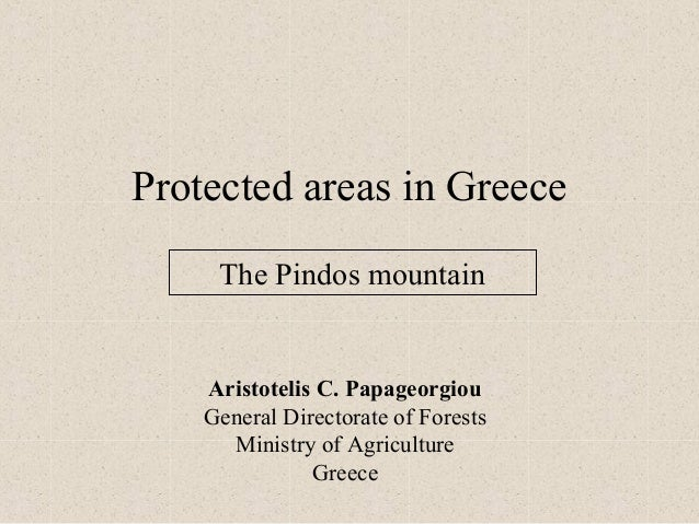 Protected areas in Greece     The Pindos mountain    Aristotelis C. Papageorgiou    General Directorate of Forests      Mi...
