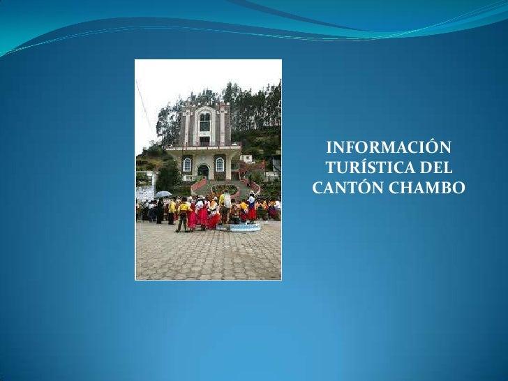 <br />INFORMACIÓN TURÍSTICA DEL CANTÓN CHAMBO<br />