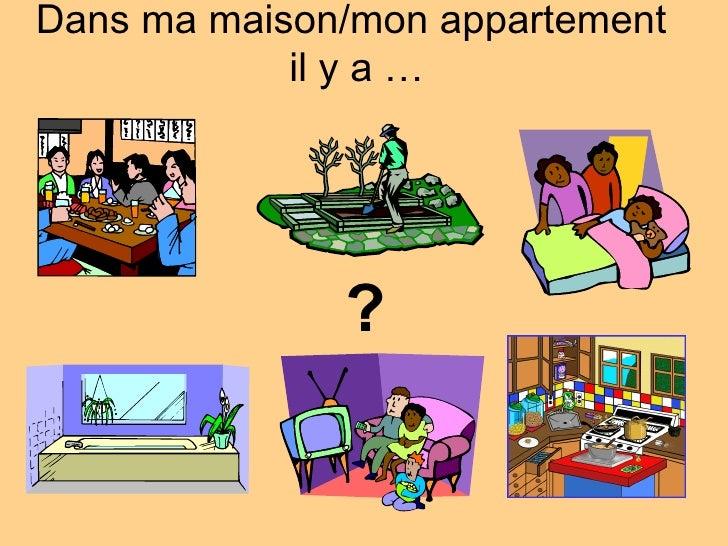 Dans ma maison/mon appartement  il y a … ?