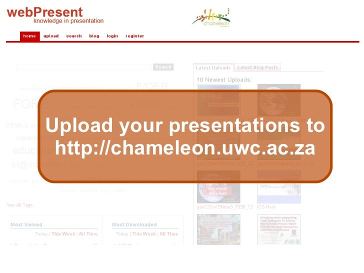 Upload your presentations to http://chameleon.uwc.ac.za