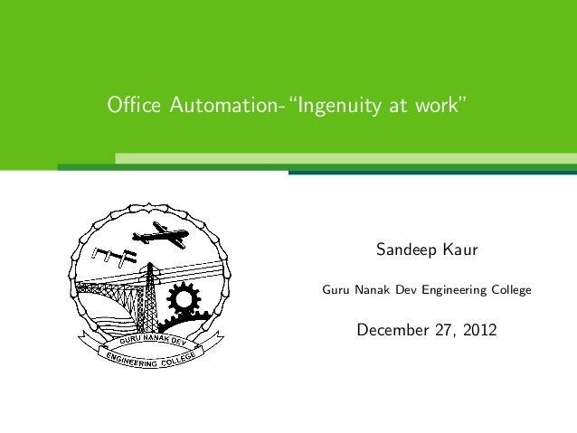 """Office Automation-""""Ingenuity at work""""Sandeep KaurGuru Nanak Dev Engineering CollegeDecember 27, 2012"""