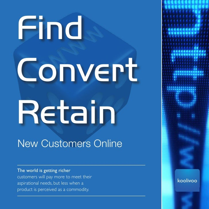 Commercial in Confidence     Find Convert Retain New Customers Online  The world is getting richer customers will pay more...