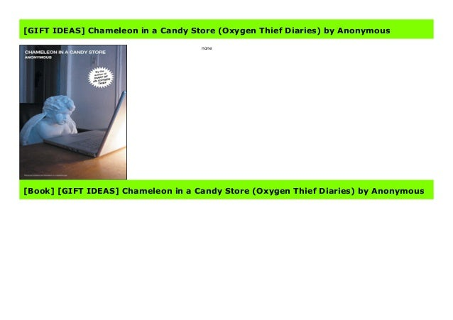 Gift Ideas Chameleon In A Candy Store Oxygen Thief Diaries By An