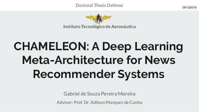 CHAMELEON: A Deep Learning Meta-Architecture for News Recommender Systems Gabriel de Souza Pereira Moreira Advisor: Prof. ...