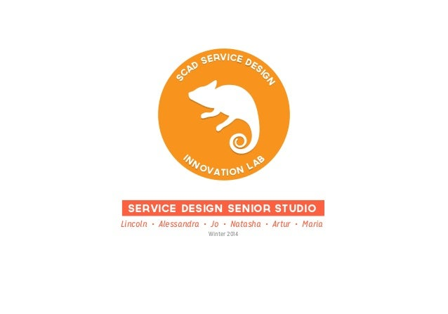 S  g gn  service de D si A C  in  n o  A v a tio n L  B  #SCADCHAMELEON service design senior studio Lincoln • Alessandra ...