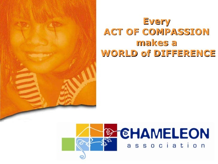 Every  ACT OF COMPASSION  makes a  WORLD of DIFFERENCE