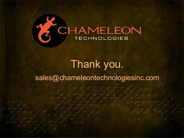 Thank you. sales@chameleontechnologiesinc.com