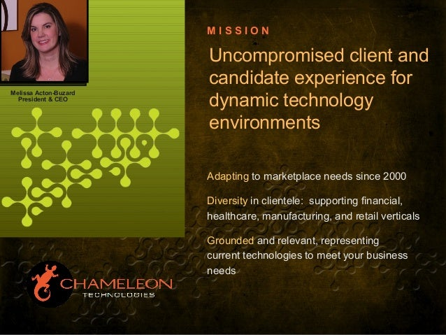 Uncompromised client and candidate experience for dynamic technology environments M I S S I O N Adapting to marketplace ne...