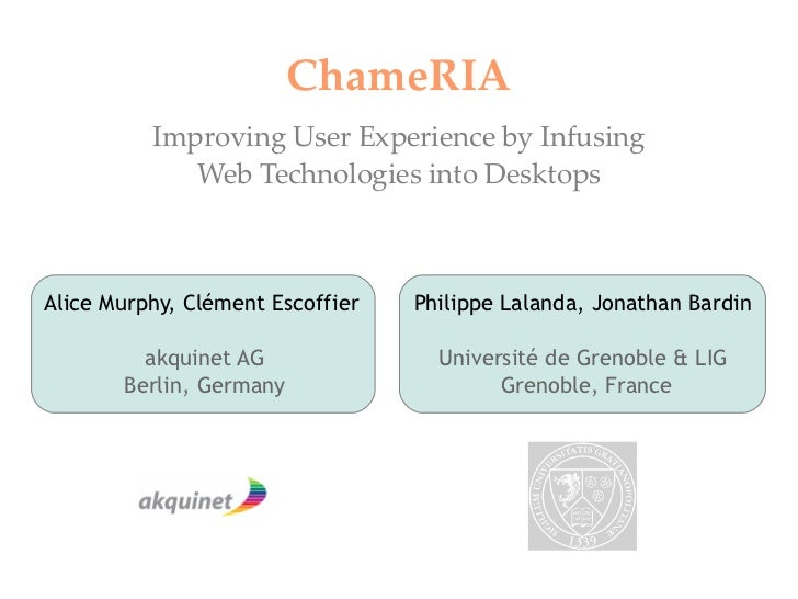 ChameRIA          Improving User Experience by Infusing             Web Technologies into DesktopsAlice Murphy, Clément Es...