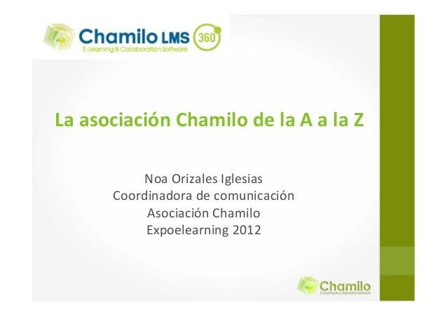 LaasociaciónChamilodelaAalaZ NoaOrizalesIglesias Coordinadoradecomunicación AsociaciónChamilo Expoelearning2...