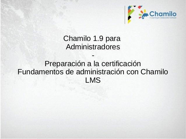 Chamilo 1.9 para Administradores Preparación a la certificación Fundamentos de administración con Chamilo LMS