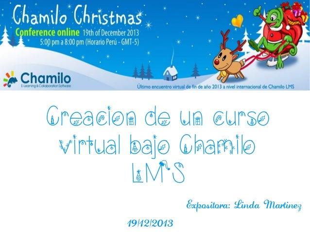 Creacion de un curso virtual bajo Chamilo LMS Expositora: Linda Martinez 19/12/2013