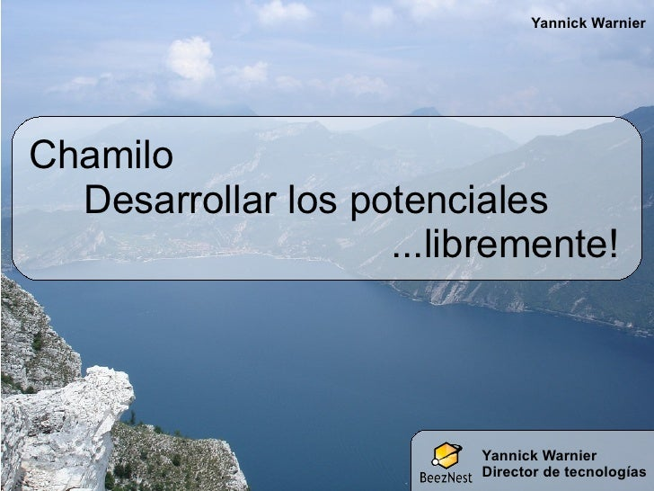 Yannick Warnier Yannick Warnier Director de tecnologías Chamilo Desarrollar los potenciales ...libremente!